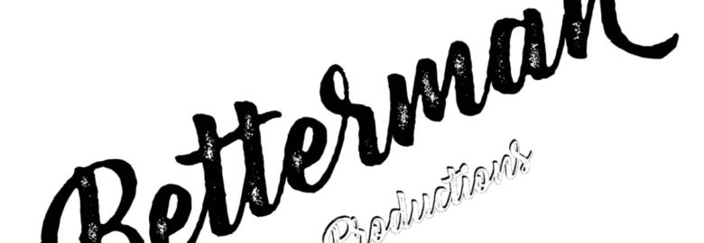 Betterman Production
